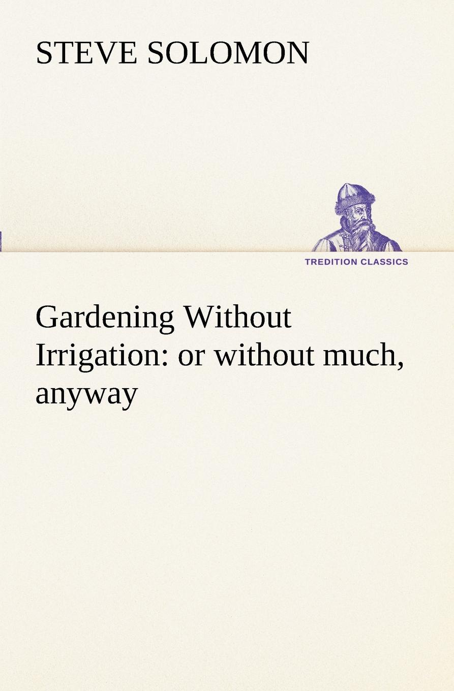 Gardening Without Irrigation. or without much, anyway