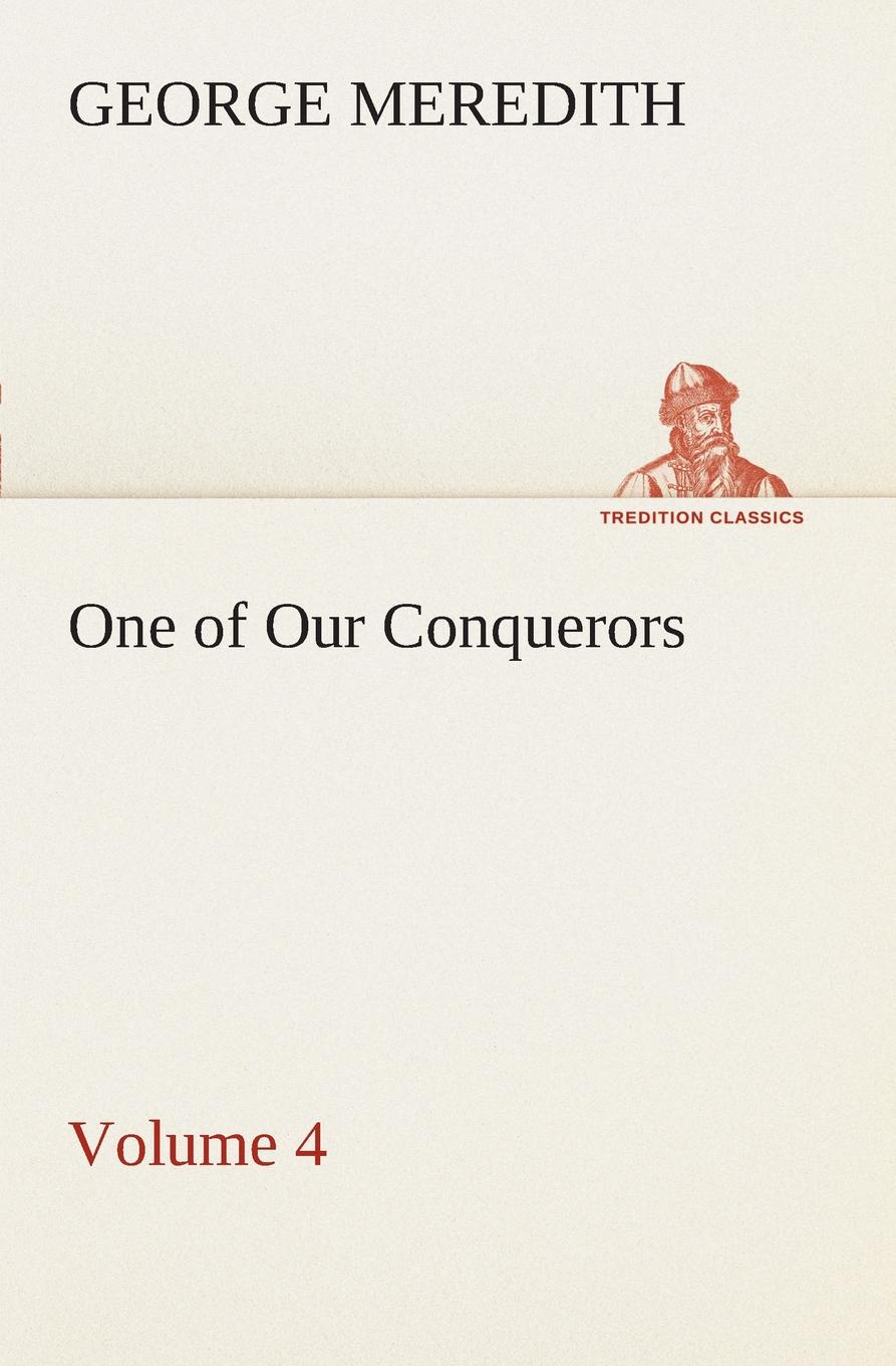 George Meredith One of Our Conquerors - Volume 4 conquerors legacy