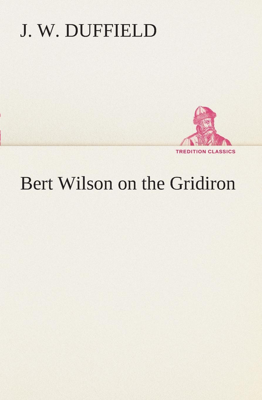 J. W. Duffield Bert Wilson on the Gridiron duffield j w bert wilson at panama
