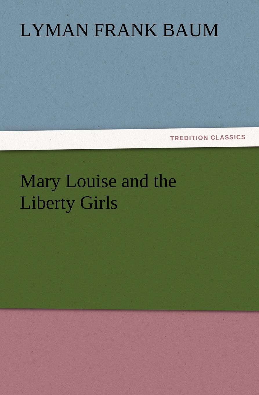 L. Frank Baum Mary Louise and the Liberty Girls