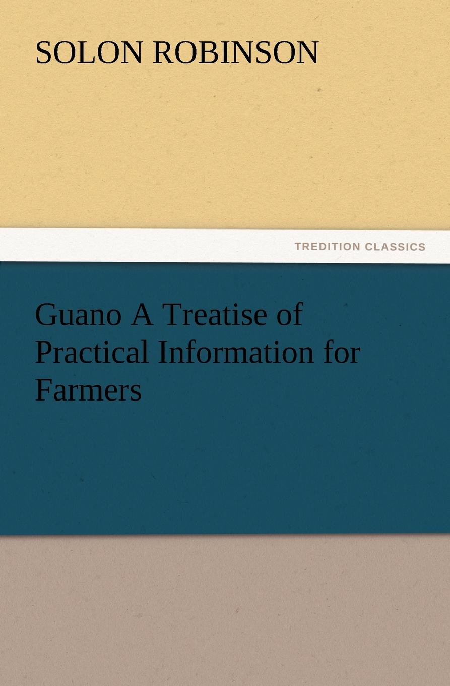 Solon Robinson Guano a Treatise of Practical Information for Farmers s robinson guano a treatise of practical information for farmers