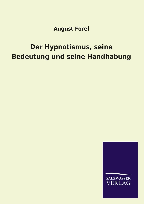 August Forel Der Hypnotismus, seine Bedeutung und seine Handhabung august forel journal fur psychologie und neurologie 1905 1906 vol 6 zugleich zeitschrift fur hypnotismus band xvi classic reprint