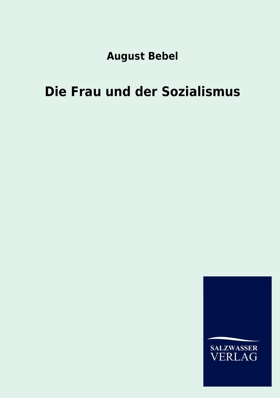 August Bebel Die Frau und der Sozialismus kluhs franz august bebel der mann und sein werk