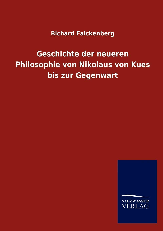 Richard Falckenberg Geschichte der neueren Philosophie von Nikolaus von Kues bis zur Gegenwart franz schnabel geschichte der neuesten zeit von der franzosischen revolution bis zur gegenwart
