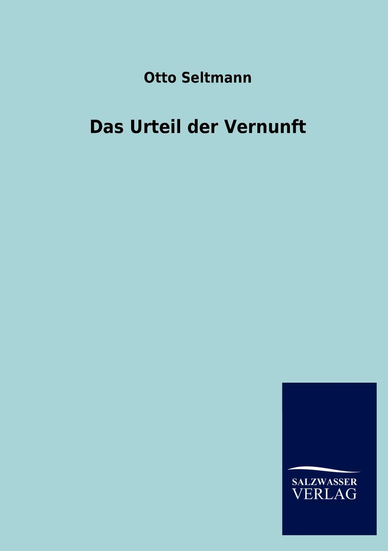 Otto Seltmann Das Urteil der Vernunft wilhelm baer der vorgeschichtliche mensch ursprung und entwicklung des menschengeschlechtes fur eebildete aller stande german edition