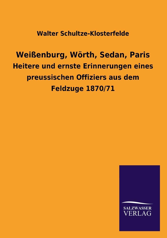 Walter Schultze-Klosterfelde Weissenburg, Worth, Sedan, Paris цена 2017