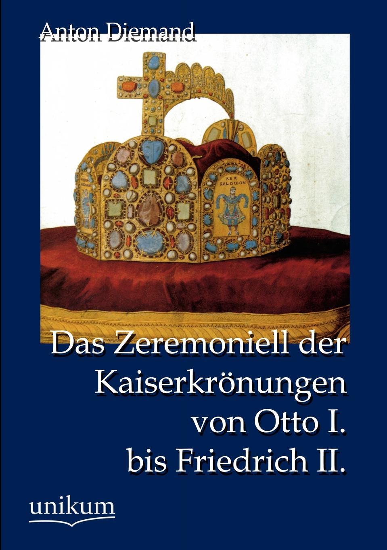 Anton Diemand Das Zeremoniell der Kaiserkronungen von Otto I. bis Friedrich II. d otto abel die legende vom heiligen johann von repomuf