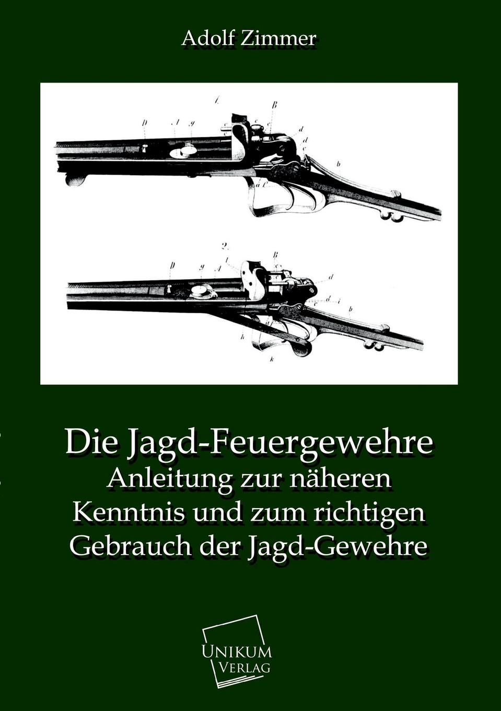 Adolf Zimmer Die Jagd-Feuergewehre