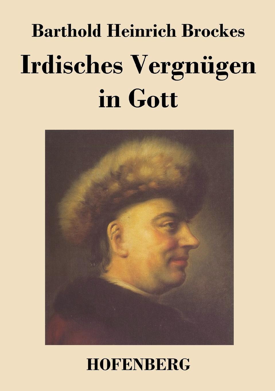Barthold Heinrich Brockes Irdisches Vergnugen in Gott killy