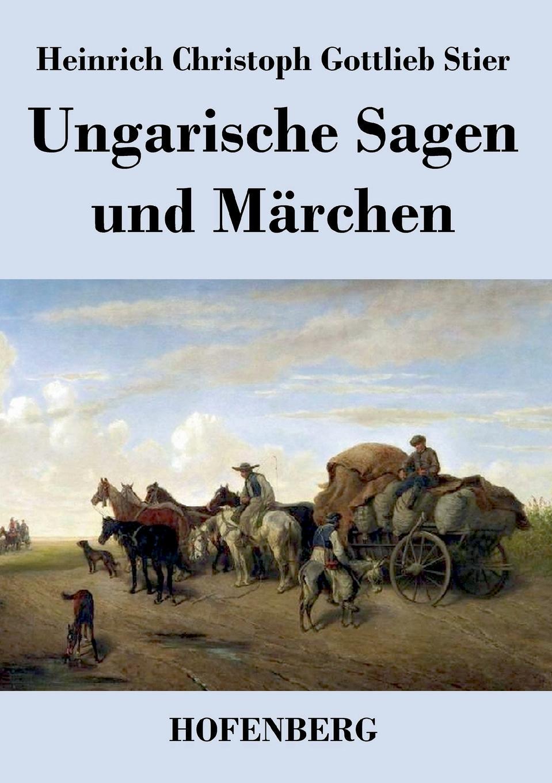Heinrich Christoph Gottlieb Stier Ungarische Sagen und Marchen elisabet róna sklarek ungarische volksmarchen