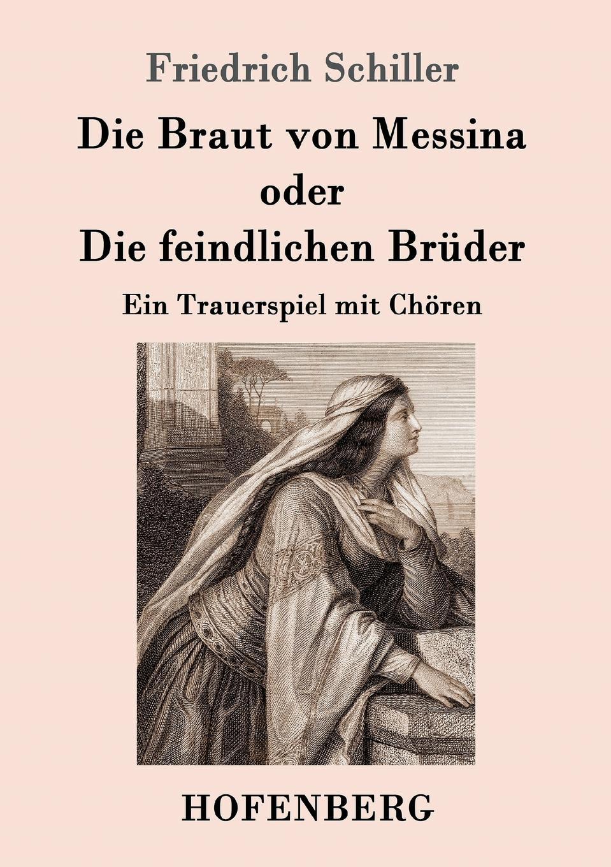 цена Friedrich Schiller Die Braut von Messina oder Die feindlichen Bruder онлайн в 2017 году