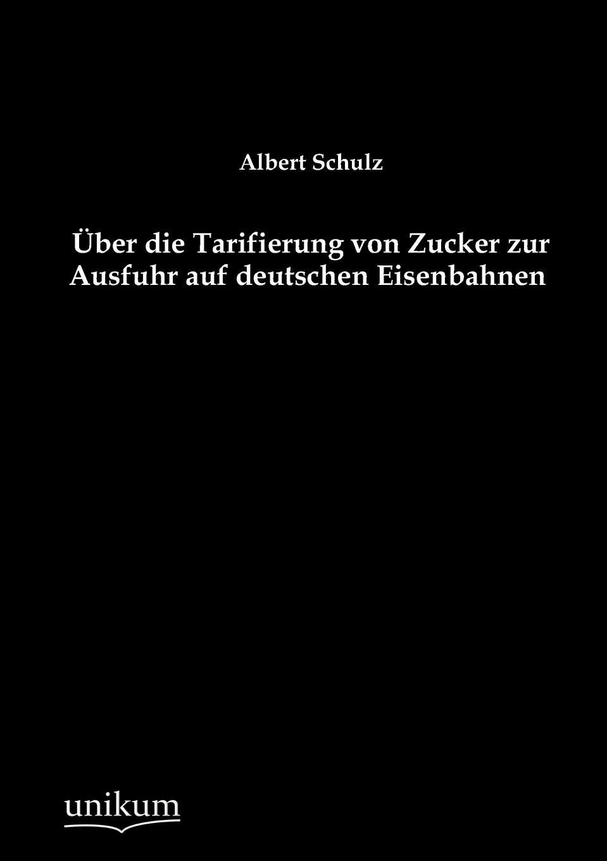 Albert Schulz Uber die Tarifierung von Zucker zur Ausfuhr auf deutschen Eisenbahnen
