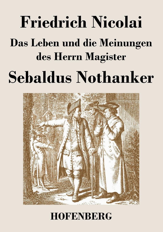 Friedrich Nicolai Das Leben und die Meinungen des Herrn Magister Sebaldus Nothanker цена и фото