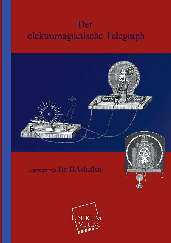 Dr. H. Schellen Der elektromagnetische Telegraph h schellen die magnet und dynamo elektrischen maschinen