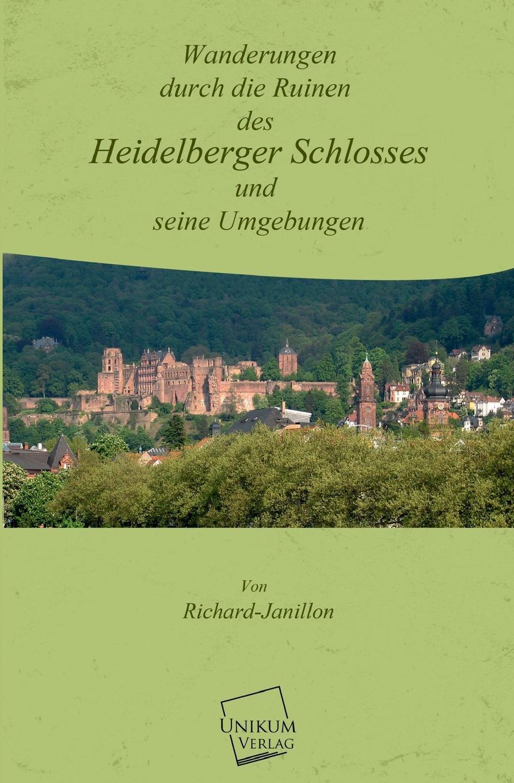 Richard Janillon Wanderungen Durch Die Ruinen Des Heidelberger Schlosses