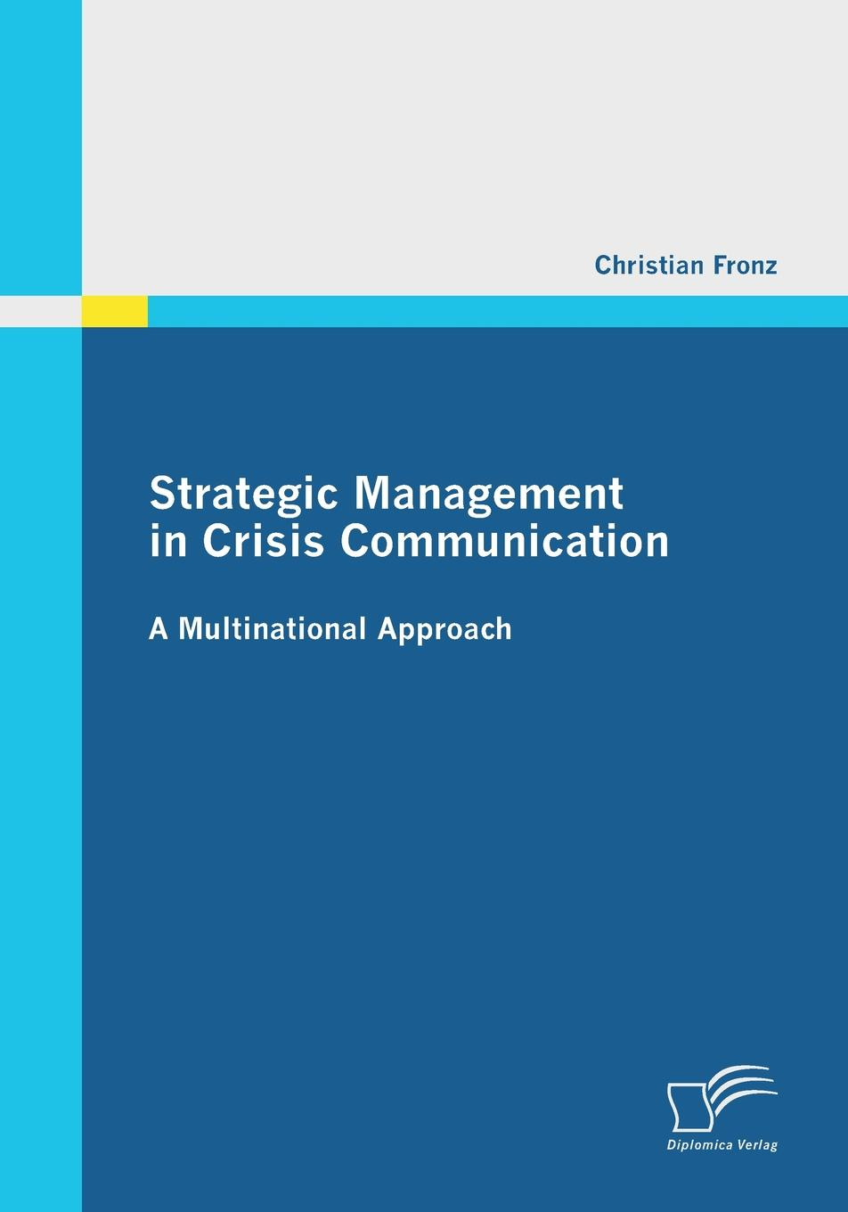 Christian Fronz Strategic Management in Crisis Communication - A Multinational Approach seeger matthew w theorizing crisis communication