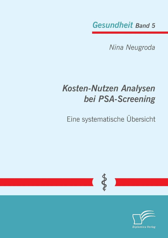 Nina Neugroda Kosten-Nutzen Analysen Bei Psa-Screening - Eine Systematische Ubersicht медицина psa
