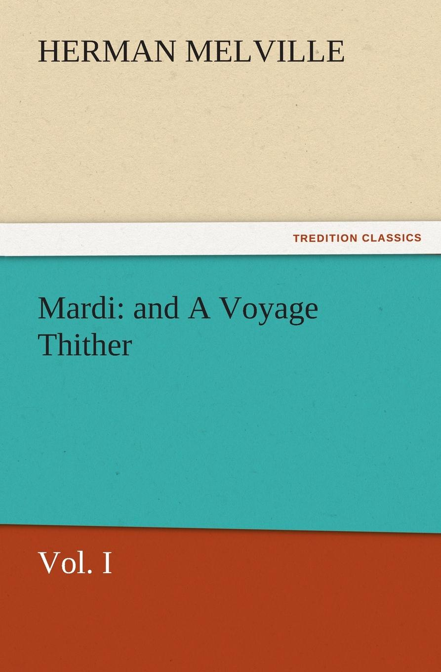 лучшая цена Herman Melville Mardi. And a Voyage Thither