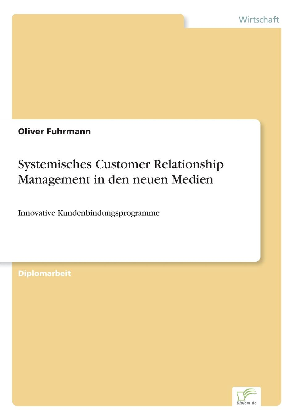 Oliver Fuhrmann Systemisches Customer Relationship Management in den neuen Medien aga kamilla it fur kunden qualitatsmanagement bei customer relationship management