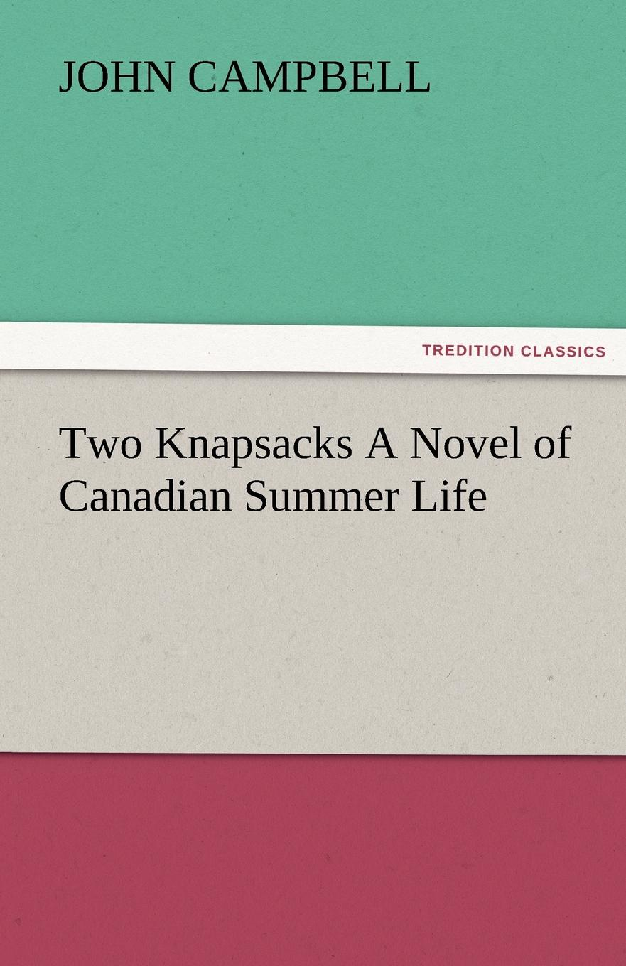 John Campbell Two Knapsacks a Novel of Canadian Summer Life