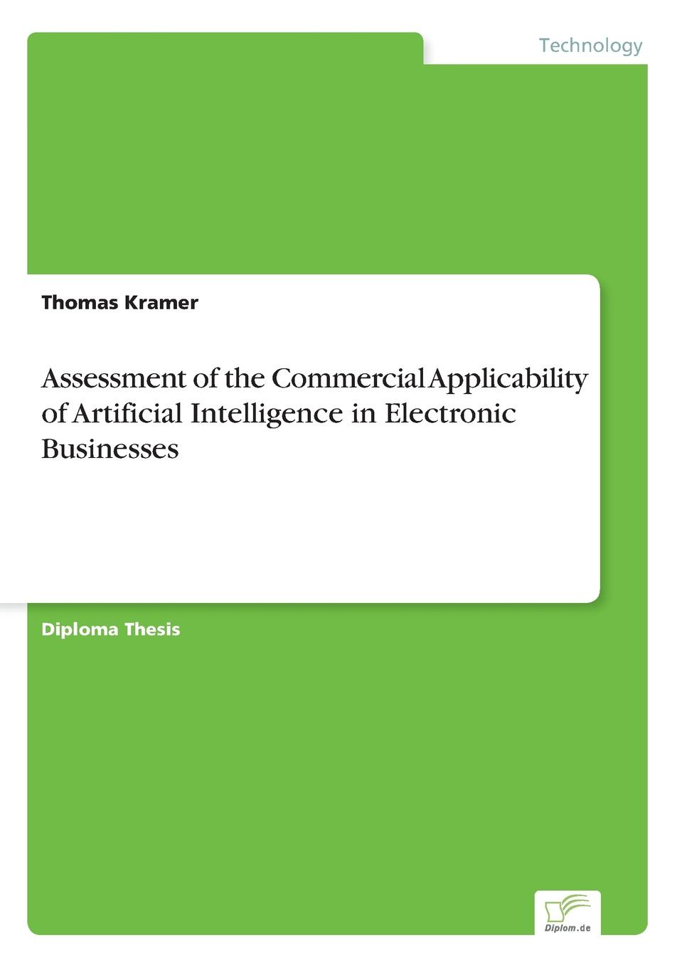 Thomas Kramer Assessment of the Commercial Applicability of Artificial Intelligence in Electronic Businesses an advanced introduction to artificial intelligence