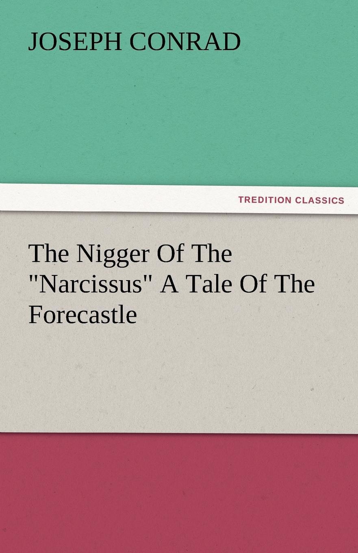 Joseph Conrad The Nigger of the Narcissus a Tale of the Forecastle conrad j the nigger of the narcissus