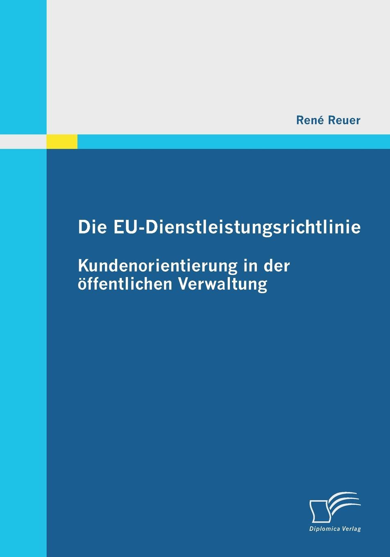 Rene Reuer Die Eu-Dienstleistungsrichtlinie. Kundenorientierung in Der Offentlichen Verwaltung mandy linke wissensmanagement in der offentlichen verwaltung
