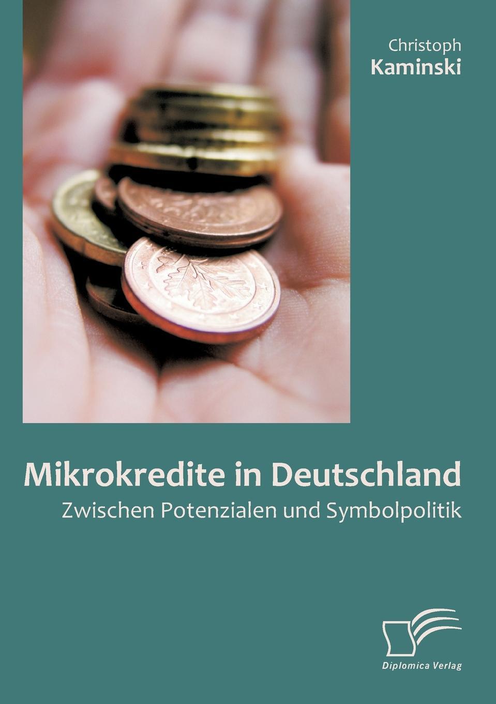 Mikrokredite in Deutschland. Zwischen Potenzialen Und Symbolpolitik
