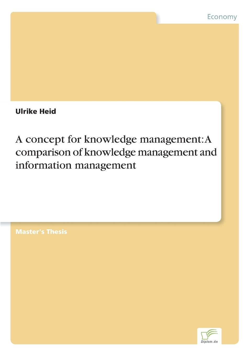 Ulrike Heid A concept for knowledge management. A comparison of knowledge management and information management technology management