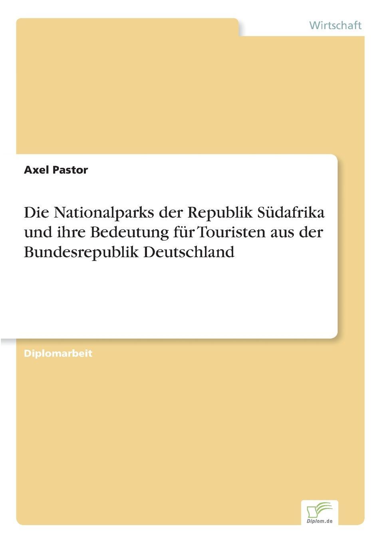 Axel Pastor Die Nationalparks der Republik Sudafrika und ihre Bedeutung fur Touristen aus der Bundesrepublik Deutschland