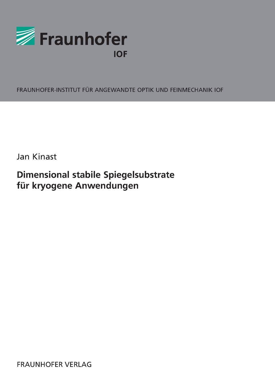 цена Jan Kinast Dimensional stabile Spiegelsubstrate fur kryogene Anwendungen. онлайн в 2017 году