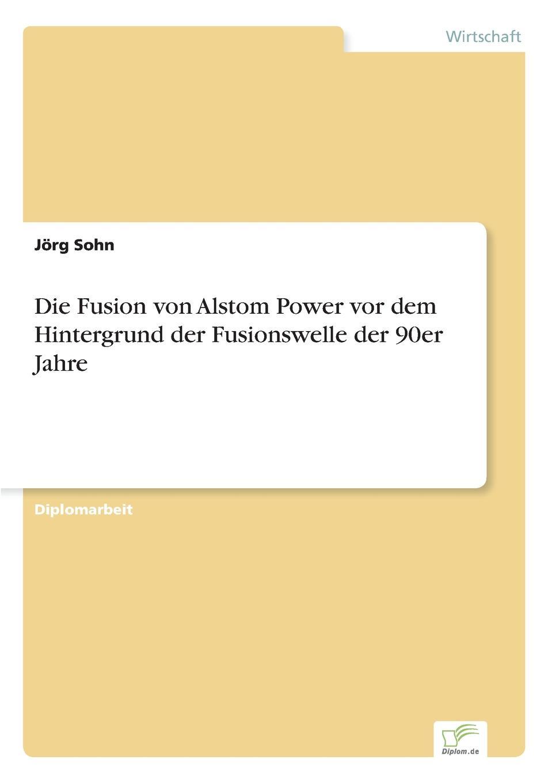 Die Fusion von Alstom Power vor dem Hintergrund der Fusionswelle der 90er Jahre Inhaltsangabe:Einleitung:Meine Diplomarbeit behandelt das Thema...