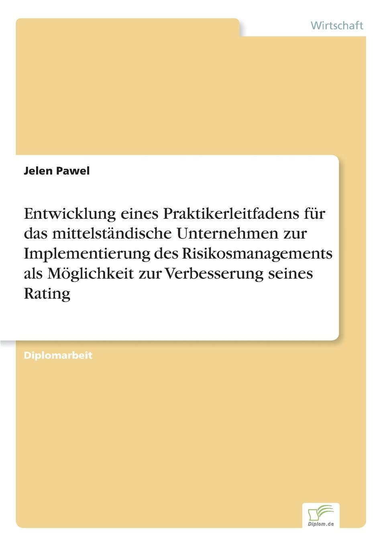 Jelen Pawel Entwicklung eines Praktikerleitfadens fur das mittelstandische Unternehmen zur Implementierung des Risikosmanagements als Moglichkeit zur Verbesserung seines Rating christian hose rating und kreditzinsen
