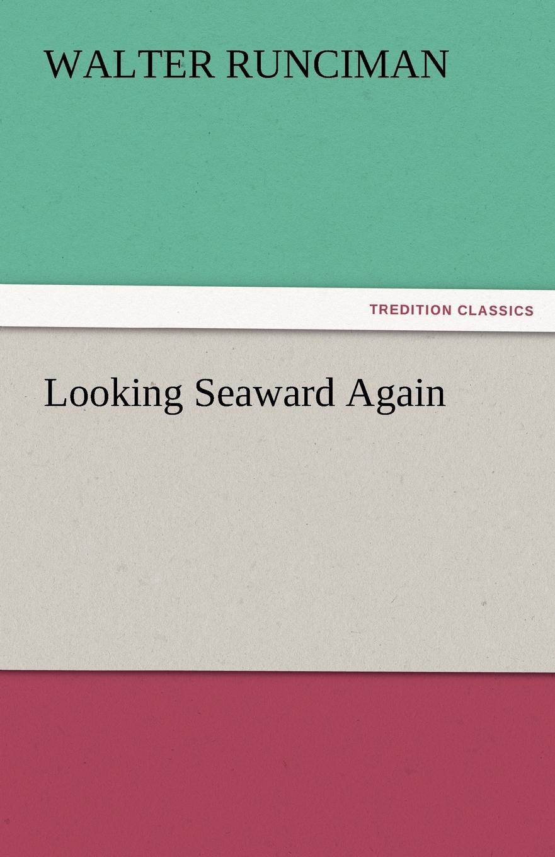 Walter Runciman Looking Seaward Again