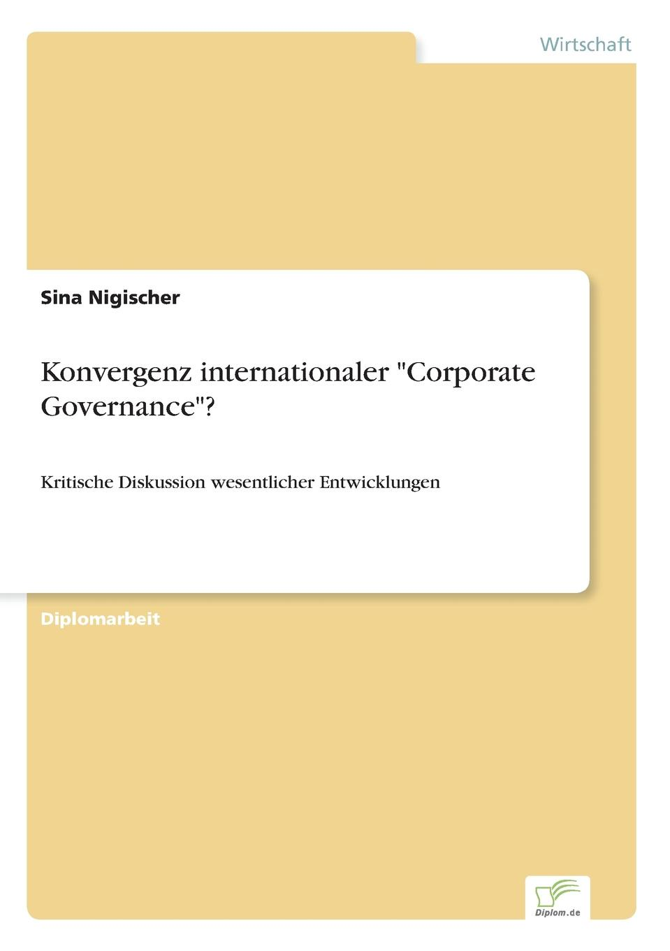 Sina Nigischer Konvergenz internationaler Corporate Governance. lena lindlar hohere unternehmenswerte durch corporate governance