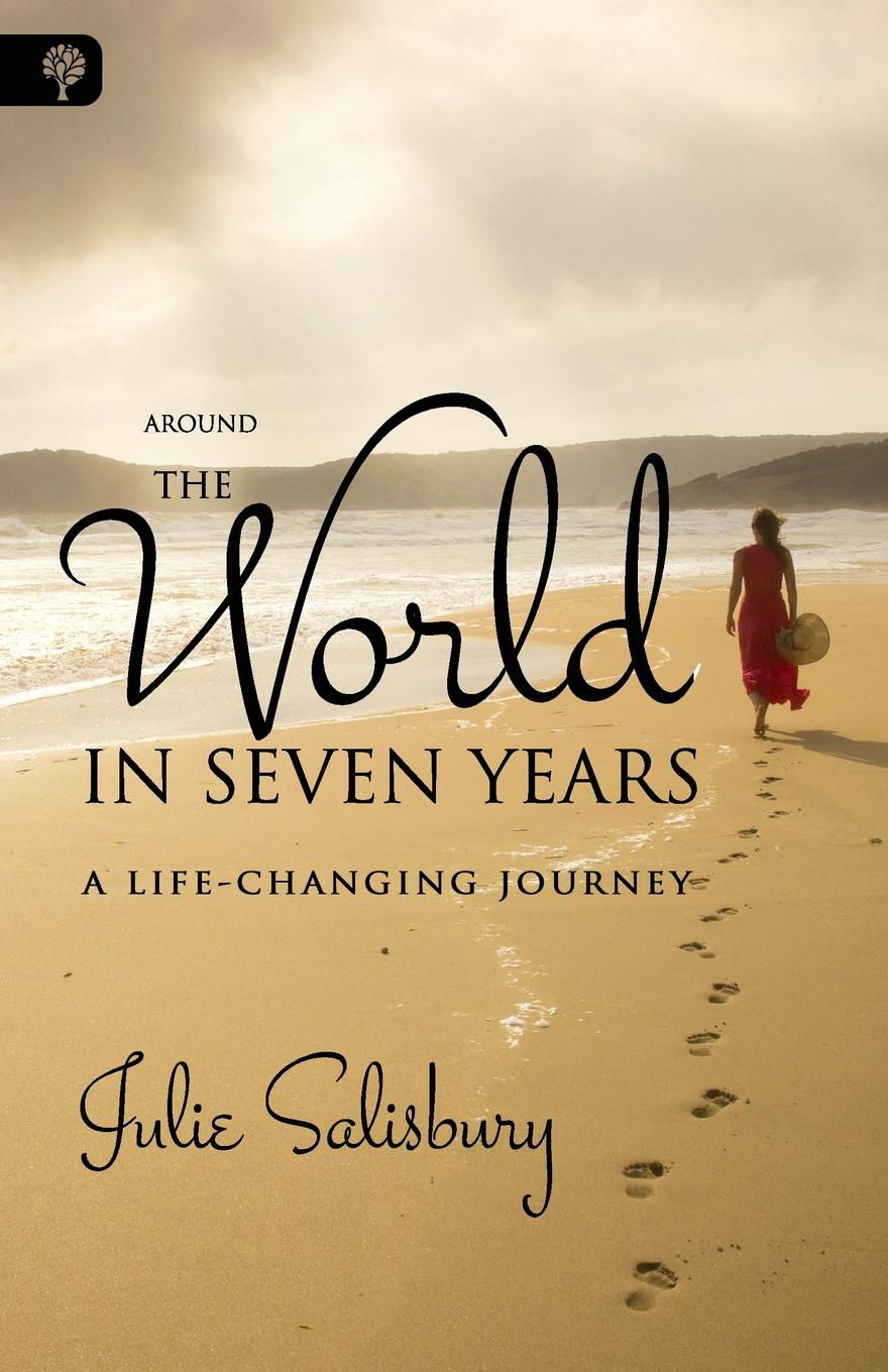 Julie Salisbury Around the World in Seven Years. A Life-Changing Journey