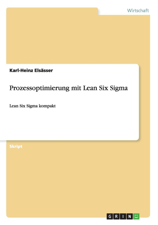 Karl-Heinz Elsässer Prozessoptimierung mit Lean Six Sigma best practices in lean six sigma process improvement