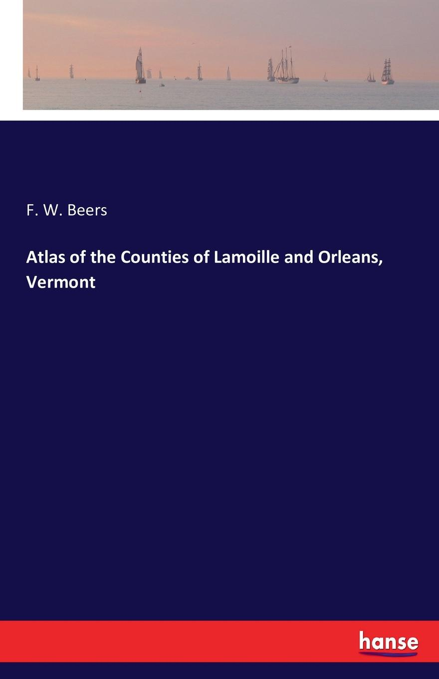 F. W. Beers Atlas of the Counties of Lamoille and Orleans, Vermont