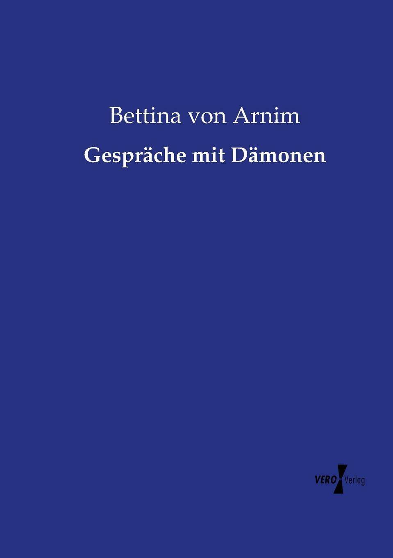 Bettina von Arnim Gesprache mit Damonen conrad alberti bettina von arnim 1785 1859 ein erinnerungsblatt zu ihrem hundertsten geburtstage german edition