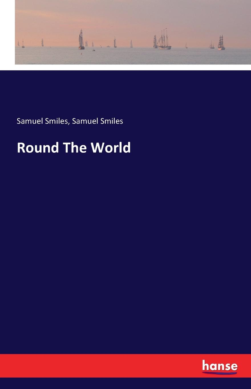 Samuel Smiles Round The World