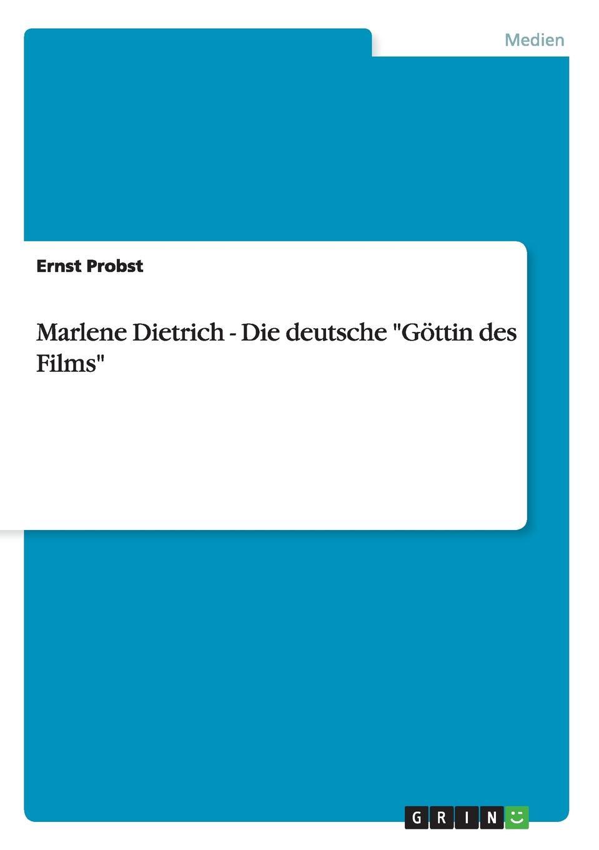 Ernst Probst Marlene Dietrich - Die deutsche