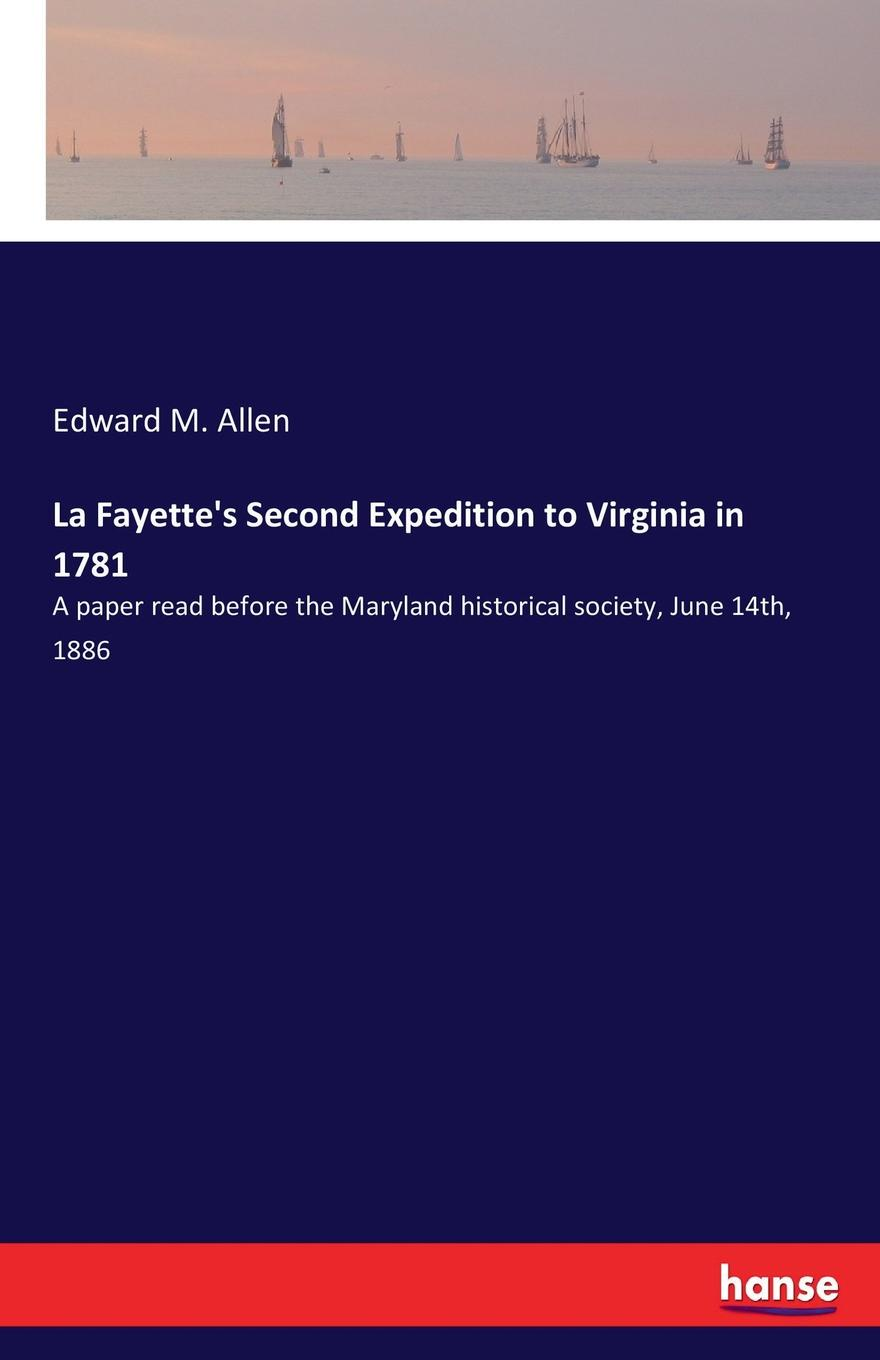 Edward M. Allen La Fayette.s Second Expedition to Virginia in 1781