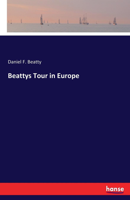 Daniel F. Beatty Beattys Tour in Europe