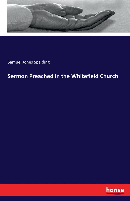 все цены на Samuel Jones Spalding Sermon Preached in the Whitefield Church онлайн