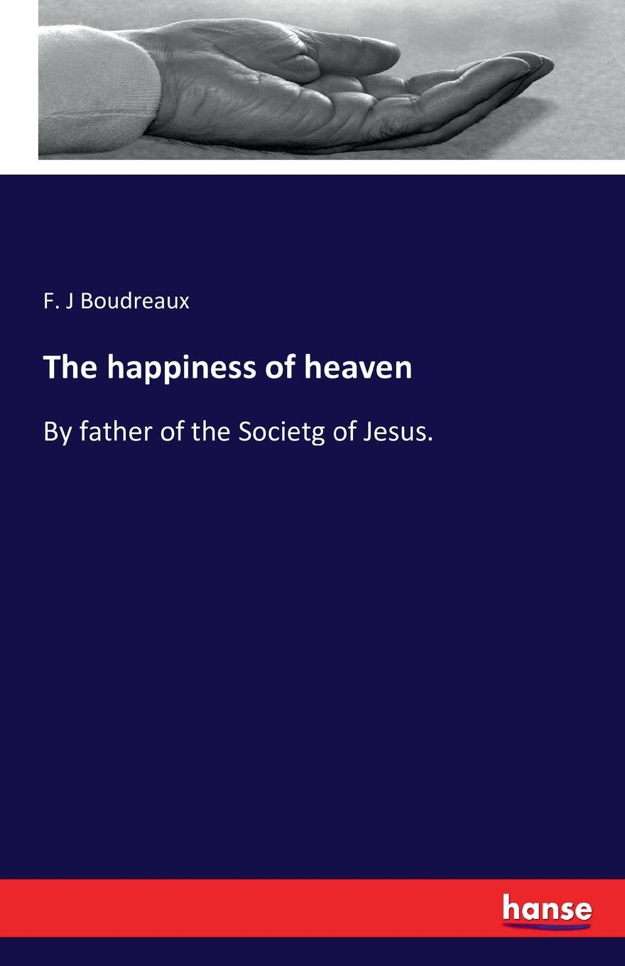 F. J Boudreaux The happiness of heaven the floor of heaven