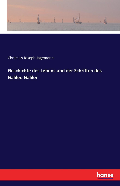 Christian Joseph Jagemann Geschichte des Lebens und der Schriften des Galileo Galilei jakob buhrer galileo galilei