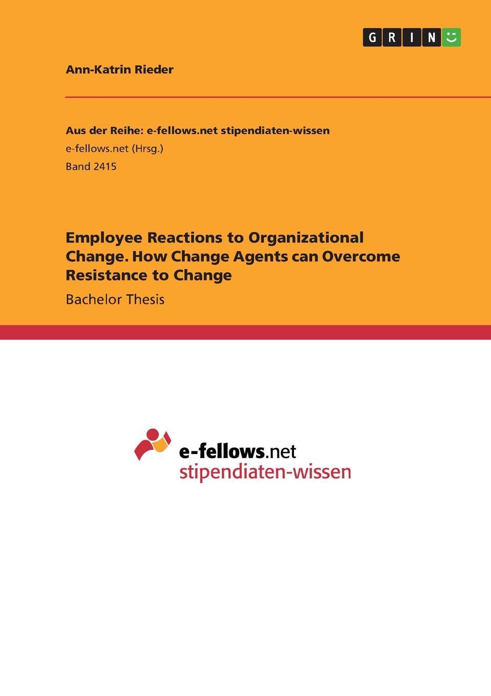 цены на Ann-Katrin Rieder Employee Reactions to Organizational Change. How Change Agents can Overcome Resistance to Change  в интернет-магазинах