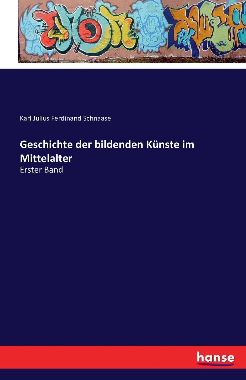 Karl Julius Ferdinand Schnaase Geschichte der bildenden Kunste im Mittelalter joseph grimm das alte israel und die bildenden kunste