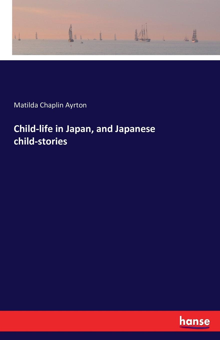 Matilda Chaplin Ayrton Child-life in Japan, and Japanese child-stories making stories law literature life