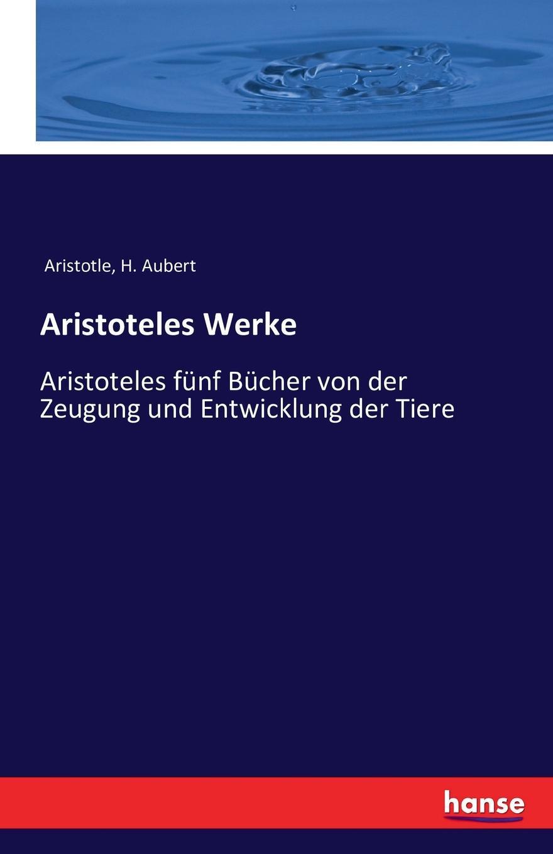 Аристотель, H. Aubert Aristoteles Werke